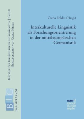 Beiträge zur Interkulturellen Germanistik: Interkulturelle Linguistik als Forschungsorientierung in der mitteleuropäischen Germanistik
