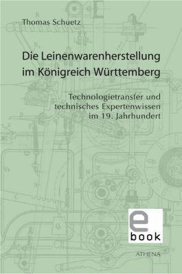 Beiträge zur Kulturwissenschaft: Die Leinenwarenherstellung im Königreich Württemberg, Thomas Schuetz