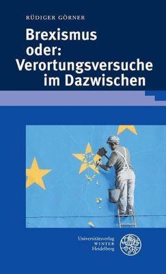 Beiträge zur neueren Literaturgeschichte: Brexismus oder: Verortungsversuche im Dazwischen, Rüdiger Görner