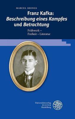 Beiträge zur neueren Literaturgeschichte: Franz Kafka: ,Beschreibung eines Kampfes' und ,Betrachtung', Marcel Krings