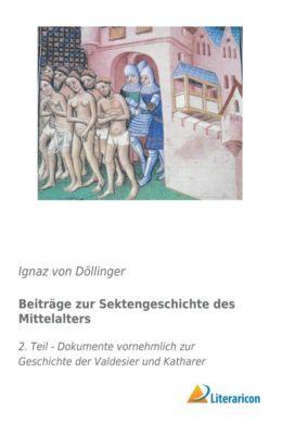 Beiträge zur Sektengeschichte des Mittelalters - Ignaz von Döllinger |