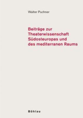 Beiträge zur Theaterwissenschaft Südosteuropas und des mediterranen Raums, Walter Puchner