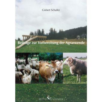 Beiträge zur Vorbereitung der Agrarwende, Gisbert Schalitz