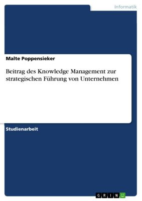 Beitrag des Knowledge Management zur strategischen Führung von Unternehmen, Malte Poppensieker