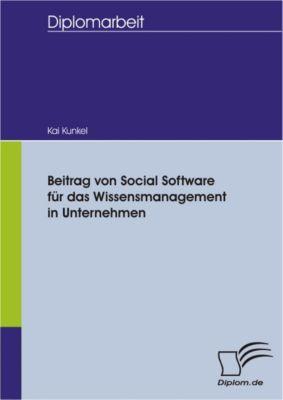 Beitrag von Social Software für das Wissensmanagement in Unternehmen, Kai Kunkel