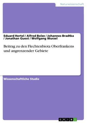 Beitrag zu den Flechtenbiota Oberfrankens und angrenzender Gebiete, Alfred Bolze, Eduard Hertel, Johannes Bradtka, Jonathan Guest, Wolfgang Wurzel