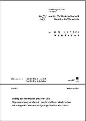 Beitrag zur randnahen Struktur- und Eigenspannungsanalyse in polykristallinen Werkstoffen mit energiedispersiven röntgenografischen Verfahren, Alexander Liehr