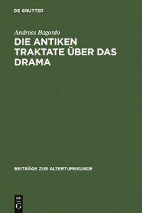 Beitrage zur Altertumskunde: Die antiken Traktate uber das Drama, Andreas Bagordo
