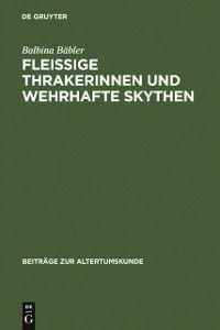 Beitrage zur Altertumskunde: Fleissige Thrakerinnen und wehrhafte Skythen, Balbina Babler