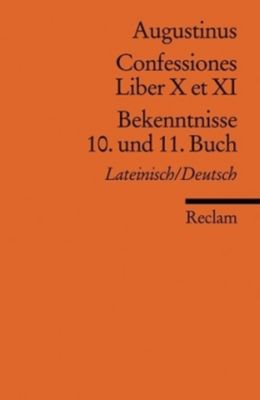 Bekenntnisse, 10. und 11. Buch - Aurelius Augustinus |