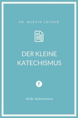 Bekenntnisse: Der kleine Katechismus, Martin Luther