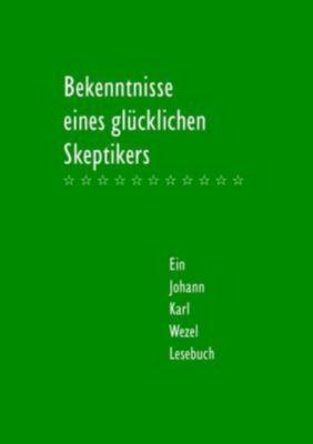 Bekenntnisse eines glücklichen Skeptikers - Johann K. Wezel pdf epub