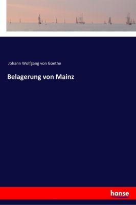 Belagerung von Mainz - Johann Wolfgang von Goethe  
