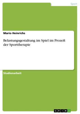 Belastungsgestaltung im Spiel im Prozeß der Sporttherapie, Mario Heinrichs