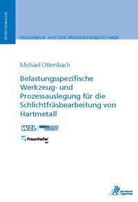 Belastungsspezifische Werkzeug- und Prozessauslegung für die Schlichtfräsbearbeitung von Hartmetall, Michael Ottersbach