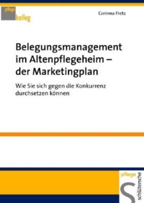 Belegungsmanagement im Altenpflegeheim - der Marketingplan, Corinna Fretz