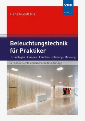 Beleuchtungstechnik für Praktiker - Hans Rudolf Ris |