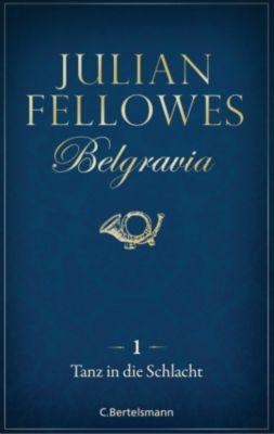 Belgravia: Belgravia (1) - Tanz in die Schlacht, Julian Fellowes