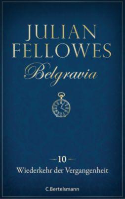 Belgravia: Belgravia (10) - Wiederkehr der Vergangenheit, Julian Fellowes