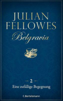 Belgravia: Belgravia (2) - Eine zufällige Begegnung, Julian Fellowes