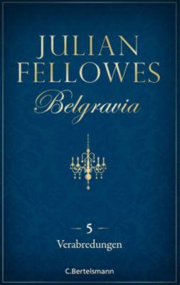 Belgravia: Belgravia (5) - Verabredungen, Julian Fellowes