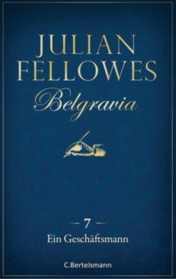 Belgravia: Belgravia (7) - Ein Geschäftsmann, Julian Fellowes