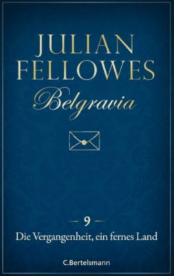 Belgravia: Belgravia (9) - Die Vergangenheit, ein fremdes Land, Julian Fellowes