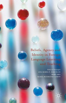 Beliefs, Agency and Identity in Foreign Language Learning and Teaching, Paula Kalaja, Ana Maria F. Barcelos, Mari Aro, Maria Ruohotie-Lyhty