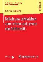Beliefs von Lehrkräften zum Lehren und Lernen von Arithmetik, Katinka Bräunling