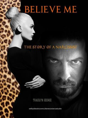 Believe Me:  The Story of a Narcissist, Tracilyn George