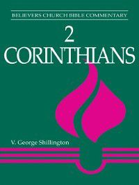 Believers Church Bible Commentary: 2 Corinthians, V. George Shillington