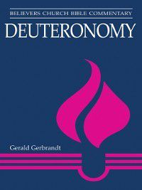Believers Church Bible Commentary: Deuteronomy, Gerald E Gerbrandt