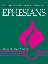 Believers Church Bible Commentary: Ephesians, Thomas R. Yoder Neufeld