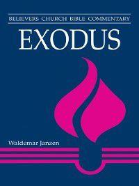 Believers Church Bible Commentary: Exodus, Waldemar Janzen
