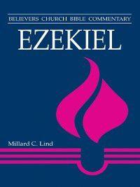 Believers Church Bible Commentary: Ezekiel, Millard C Lind