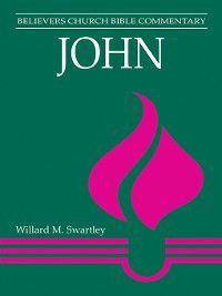 Believers Church Bible Commentary: John, Willard Swartley