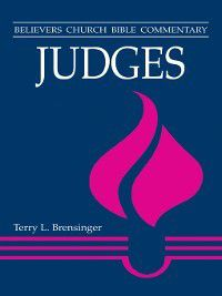 Believers Church Bible Commentary: Judges, Terry L Brensinger