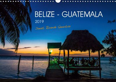 Belize - Guatemala (Wandkalender 2019 DIN A3 quer), Daniel Ricardo Gonzalez