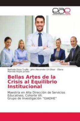 Bellas Artes de la Crisis al Equilibrio Institucional, Nathalia Daza Trujillo, John Alexander Gil Olivar, Eliana Marcela Hoyos Jurado