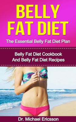 Belly Fat Diet: The Essential Belly Fat Diet Plan: Belly Fat Diet Cookbook And Belly Fat Diet Recipes, Dr. Michael Ericsson