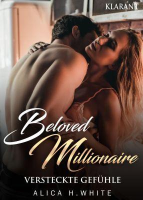 Beloved Millionaire. Versteckte Gefühle, Alica H. White