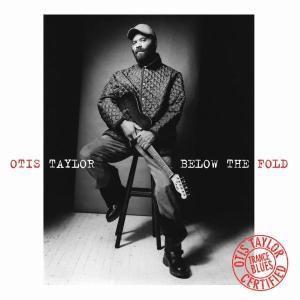 Below The Fold, Otis Taylor