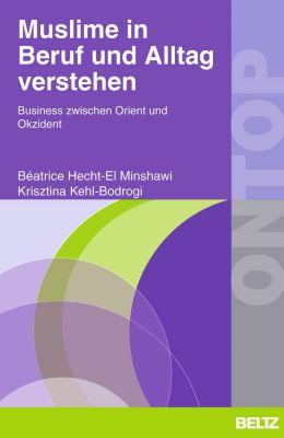 BELTZ on top: Muslime in Beruf und Alltag verstehen, Krisztina Kehl-Bodrogi, Béatrice Hecht-El Minshawi