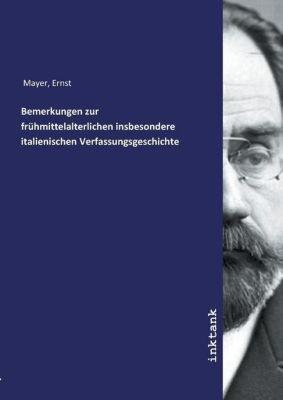 Bemerkungen zur frühmittelalterlichen insbesondere italienischen Verfassungsgeschichte - Ernst Mayer |
