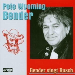 Bender singt Busch, Pete Wyoming Bender