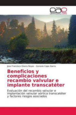 Beneficios y complicaciones recambio valvular e implante transcatéter, Jose Francisco Olvera Reyes, Genesis Cajas Ibarra