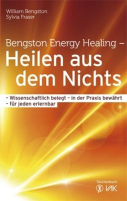 Bengston Energy Healing - Heilen aus dem Nichts, William Bengston, Sylvia Fraser