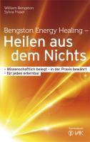 Bengston Energy Healing - Heilen aus dem Nichts, William Bengston, Sylvia Fraser