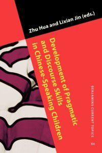 Benjamins Current Topics: Development of Pragmatic and Discourse Skills in Chinese-Speaking Children