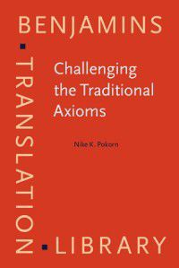 Benjamins Translation Library: Challenging the Traditional Axioms, Nike K. Pokorn